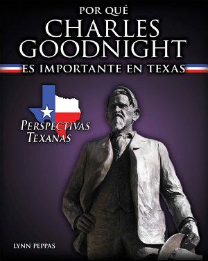 Por qu   Charles Goodnight es importante en Texas  Why Charles Goodnight Matters to Texas  PDF