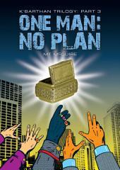 One Man: No Plan: K'Barthan Series: Part 3