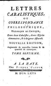 Lettres cabalistiques, ou Correspondance philosophique, historique et critique, entre deux cabalistes, divers esprits élémentaires, & le seigneur Astaroth: Volume7