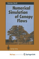 Numerical Simulation of Canopy Flows
