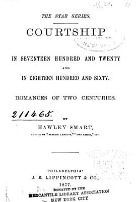 Courtship in Seventeen Hundred and Twenty and in Eighteen Hundred and Sixty
