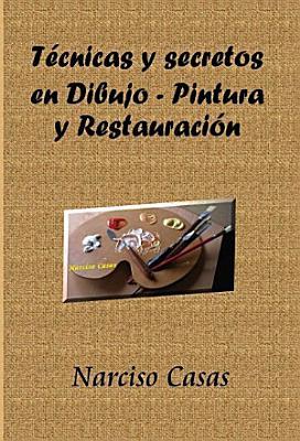 T  cnicas y secretos en Dibujo   Pintura y Restauraci  n PDF