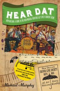 Hear Dat New Orleans  A Guide to the Rich Musical Heritage   Lively Current Scene PDF