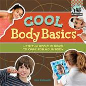 Cool Body Basics: Healthy & Fun Ways to Care for Your Body