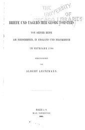Briefe und Tagebücher Georg Forsters von seiner Reise am Niederrhein: in England und Frankreich im Frühjahr 1790