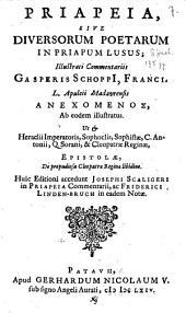Priapeia, sive Diversorum poetarum in Priapum lusus: ut et Heraclii Imperat. [et aliorum] Epistolae, de propudiosa Cleopatrae Reg. libidine, Volume 1