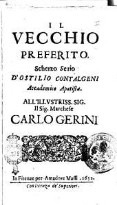 Il Vecchio preferito. Scherzo serio d'Ostilio Contalgeni accademico apatista. All'illustriss. sig. marchese Carlo Gerini