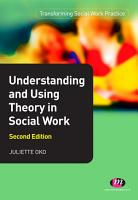 Understanding and Using Theory in Social Work PDF