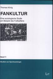 Fankultur: eine soziologische Studie am Beispiel des Fussballfans