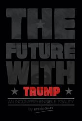 THE FUTURE WITH TRUMP: AN INCOMPRENHENSIBLE REALITY