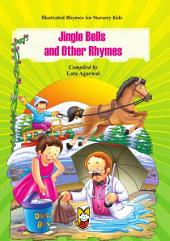 Jingle Bells and Other Rhymes: Illustrated Rhymes for Nursery Kids