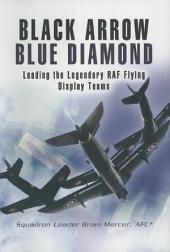 Black Arrow Blue Diamond: Leading the Legendary RAF Flying Display Teams