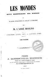 Les Mondes: revue hebdomadaire des sciences et leurs applications aux arts et à l'industrie, Volume13