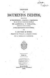 Colección de documentos inéditos, relativos al descubrimiento, conquista y organización de las posesiones españolas de América y Occeanía, sacados, en su mayor parte, del Real Archivo de Indias: Volumen 10
