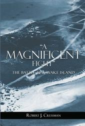"""A Magnificent Fight"": The Battle for Wake Island"