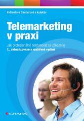 Telemarketing v praxi: Jak profesionálně telefonovat se zákazníky - 2., aktualizované a rozšířené vydání