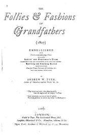 The Follies and Fashions of Our Grandfathers (1807): Embellished with ... Plates Including Ladies' and Gentlemen's Dress ... Sporting and Coaching Scenes ... Fanciful Prints, Portraits of Celebrities, &c ...