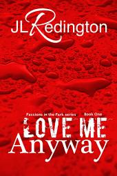 Love Me Anyway: Passions In The Park Series