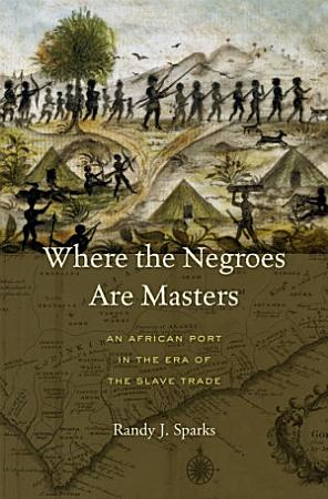 Where the Negroes Are Masters PDF