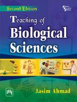TEACHING OF BIOLOGICAL SCIENCES  Intended for Teaching of Life Sciences  Physics  Chemistry and General Science  PDF