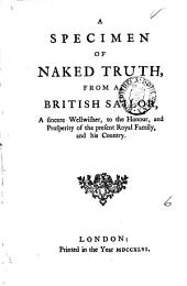 A Specimen of Naked Truth: From a British Sailor, a Sincere Wellwisher, to the Honour, and Prosperity of the Present Royal Family, and His Country, Volume 6