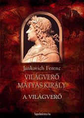 A világverő: Világverő Mátyás király 1.