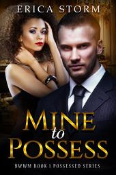 Mine to Possess (A BWWM Interracial Erotic Multicultural Romance) Book 1: interracial bwwm multiracial erotic romance