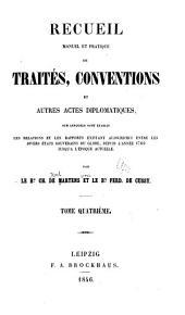 Recueil manuel et pratique de traités, conventions et autres actes diplomatique: sur lesquels sont etablis les relations et les rapports existant aujourd'hui entre les divers états souvernains du globe, depuis l'année 1760 jusqu'a l'époque actuelle, Volume4