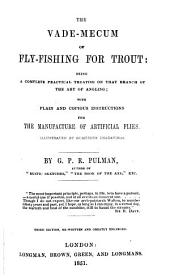 The Vade-mecum of Fly-fishing for Trout: Beings a Complete Practical Treatise on that Branch of the Art of Angling; with Plain and Copious Instructions for the Manufacture of Artificial Flies