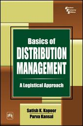 BASICS OF DISTRIBUTION MANAGEMENT: A LOGISTICS APPROACH