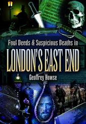 Foul Deeds and Suspicious Deaths in London's East End