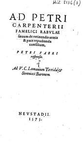 Ad Petri Carpenterii famelici rabulae saevum de retinendis armis & pace repudianda consilium ...