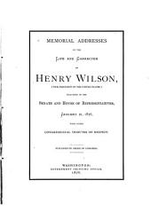 Memorial Addresses on the Life and Character of Henry Wilson, (vice-president of the United States,)