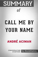 Summary of Call Me by Your Name by Andre Aciman  Conversation Starters
