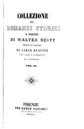 Collezione sei romanzi storici e poetici di Walter Scott: Voltati in italiano da Carlo Rusconi con note e commenti del volgarizzatore, Volume 2