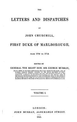 The Letters and Dispatches of John Churchill of Marlborough from 1702   1712 Edited by George Murray