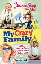 Chicken Soup for the Soul: My Crazy Family: 101 Stories about the Wacky, Lovable People in Our Lives