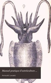 Manuel pratique d'ostréiculture ...: Les huitres et les mollusques comestibles, moules, praires, clovisses, escargots, etc.; histoire naturelle, culture industrielle, hygiène alimentaire