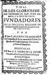 Vida de los gloriosíssimos patriarcas San Juan de Mata y San Félix de Valcis,Fundadores de la ínclita religión de la Santíssima Trinidad Redención de Cautivos