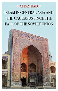 Islam in Central Asia and the Caucasus Since the Fall of the Soviet Union PDF