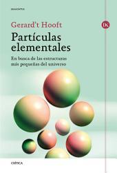 Partículas elementales: En busca de las estructuras más pequeñas del universo