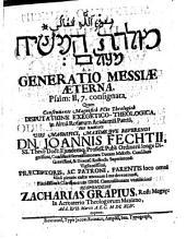 ... h.e. Generatio Messiae Aeterna, Psalm. II, 7. consignata