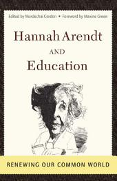 Hannah Arendt And Education: Renewing Our Common World