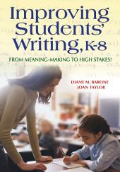 Improving Students' Writing, K-8: From Meaning-Making to High Stakes!