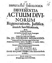 Disp. theol. de differentia actuum divinorum regenerationis, iustificationis, et sanctificationis