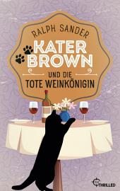 Kater Brown und die tote Weinkönigin: Kurzkrimi