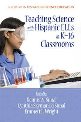 Teaching Science with Hispanic ELLs in K 16 Classrooms