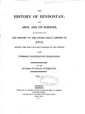 The History of Hindostan: Its Arts, and Its Sciences, as Connected with the History of the Other Great Empires of Asia, During the Most Ancient Periods of the World, Volume 1