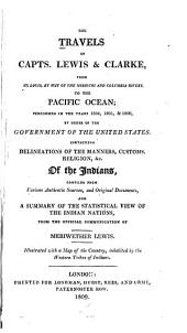 The Travels of Capts. Lewis and Clarke from St. Louis, by Way of the Missouri and Columbia Rivers, to the Pacific Ocean; Performed in the Years 1804, 1805 & 1806, by Order of the Government of the United States. Containing Delineations of the Manners, Customs, Religion, &c. of the Indians