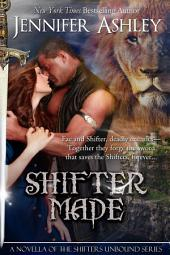 Shifter Made: A Shifters Unbound Novella